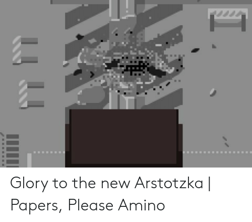 25 Best Memes About Glory To The New Arstotzka Glory To