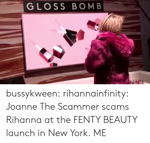 New York, Rihanna, and Tumblr: GLOSS BOM B bussykween:  rihannainfinity: Joanne The Scammer scams Rihanna at the FENTY BEAUTY launch in New York.  ME