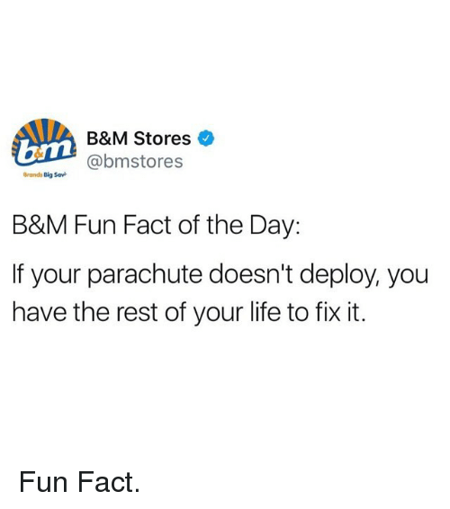 parachute: Gm  B&M Stores  @bmstores  Brands Big Sav  B&M Fun Fact of the Day:  If your parachute doesn't deploy, you  have the rest of your life to fix it. Fun Fact.