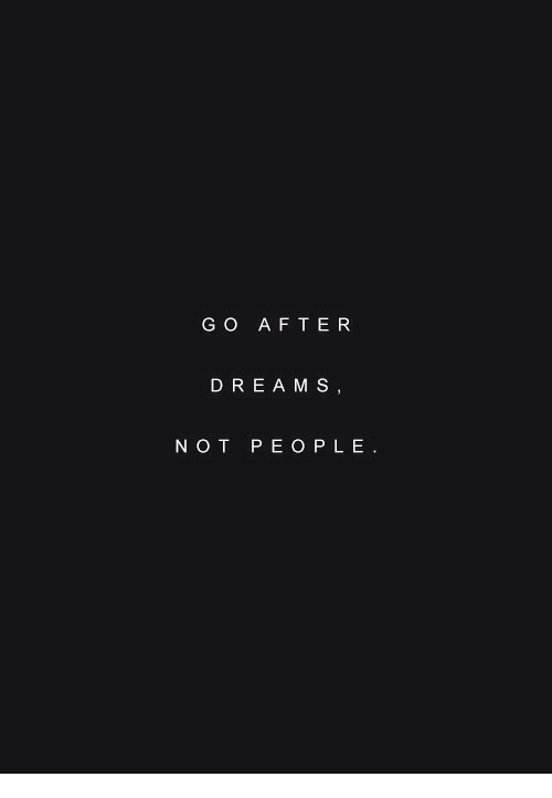 Dream, Peo, and Not: GO AFTER  DREAM S  NOT PEO PLE