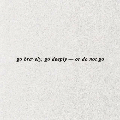 Not, Do Not, and Deeply: go bravely, go deeply or do not go