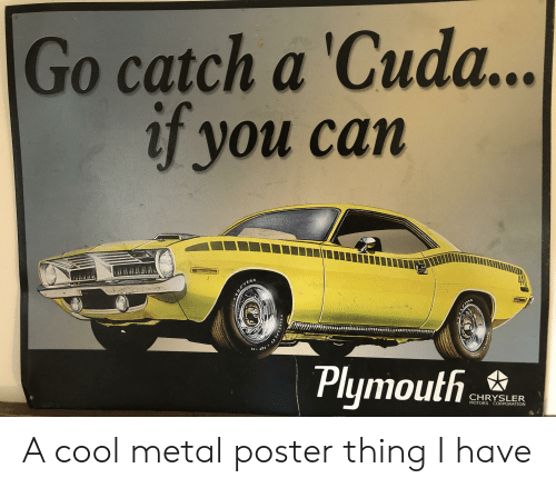 Chrysler, Cool, and Metal: Go catch a 'Cuda...  if you can  DAYEAR  440  Plymouth  CHRYSLER  MOTORS CORPORATION  POLYCLAS A cool metal poster thing I have