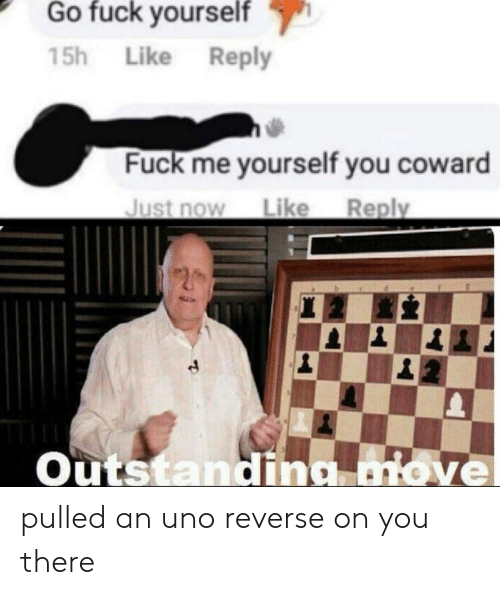 Love, Uno, and Fuck: Go fuck vourself  15h Like Reply  Fuck me yourself you coward  Just now Like Reply  Outstanding love  2 pulled an uno reverse on you there