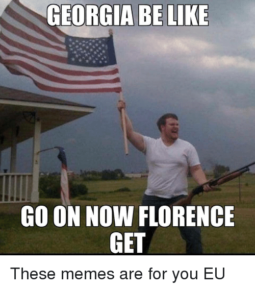 Memes, Florence, and You: GO ON NOW FLORENCE  GET These memes are for you EU