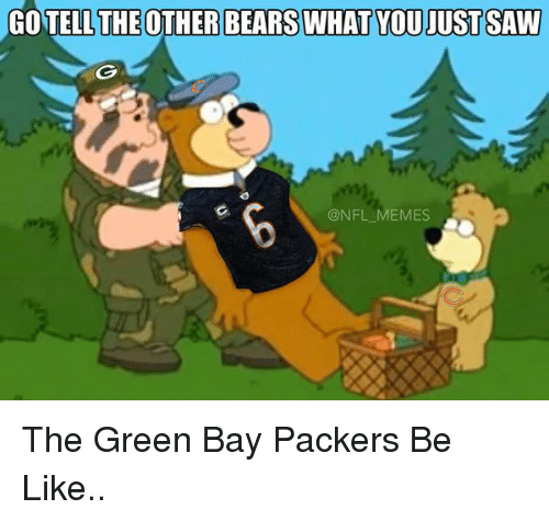 Go Tell The Other Bears What You Just Saw Memes The Green Bay