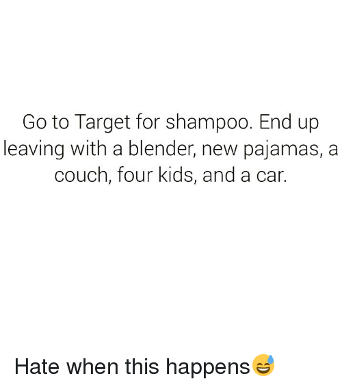 Funny, Target, and Blender: Go to Target for shampoo. End up  leaving with a blender, new pajamas, a  couch, four kids, and a car. Hate when this happens😅
