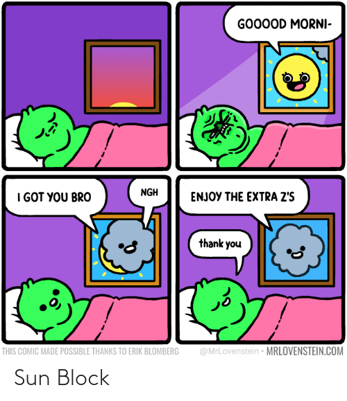 sun: GO00OD MORNI-  NGH  I GOT YOU BRO  ENJOY THE EXTRA Z'S  thank you  @MrLovenstein • MRLOVENSTEIN.COM  THIS COMIC MADE POSSIBLE THANKS TO ERIK BLOMBERG Sun Block