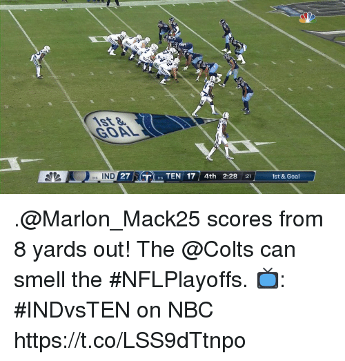 Indianapolis Colts, Memes, and Smell: GOAL  -6 IND  TEN 17 4th 2:28 :21  1st & Goal .@Marlon_Mack25 scores from 8 yards out!  The @Colts can smell the #NFLPlayoffs.  📺: #INDvsTEN on NBC https://t.co/LSS9dTtnpo