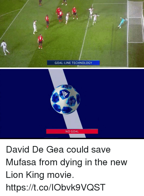 no goal: GOAL-LINE TECHNOLOGY   NO GOAL David De Gea could save Mufasa from dying in the new Lion King movie. https://t.co/IObvk9VQST