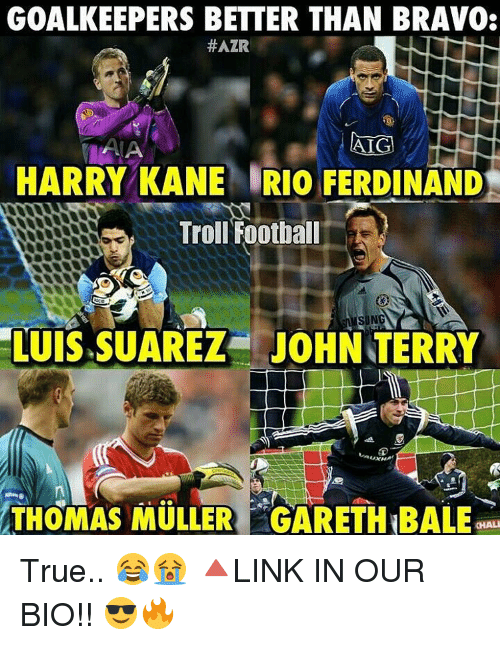 Mullered: GOALKEEPERS BETTER THAN BRAVO.  HAZR  ATG  HARRY KANE IRIO FERDINAND  Troll Football  SN  LUIS SUAREZ JOHN TERRY  THOMAS MULLER GARETH BALE True.. 😂😭 🔺LINK IN OUR BIO!! 😎🔥