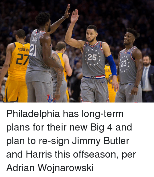 Jimmy Butler, Philadelphia, and Big: GOBER  2  25  23 Philadelphia has long-term plans for their new Big 4 and plan to re-sign Jimmy Butler and Harris this offseason, per Adrian Wojnarowski