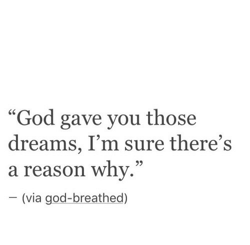 "God, Dreams, and Reason: ""God gave you those  dreams, I'm sure there's  a reason whv.""  -(via god-breathed)  60"