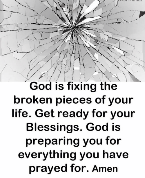 God, Life, and Memes: God is fixing the  broken pieces of your  life. Get ready for your  Blessings. God is  preparing you for  everything you have  prayed for. Amen