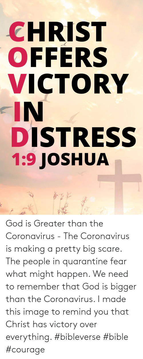 Fear: God is Greater than the Coronavirus - The Coronavirus is making a pretty big scare. The people in quarantine fear what might happen. We need to remember that God is bigger than the Coronavirus. I made this image to remind you that Christ has victory over everything. #bibleverse #bible #courage