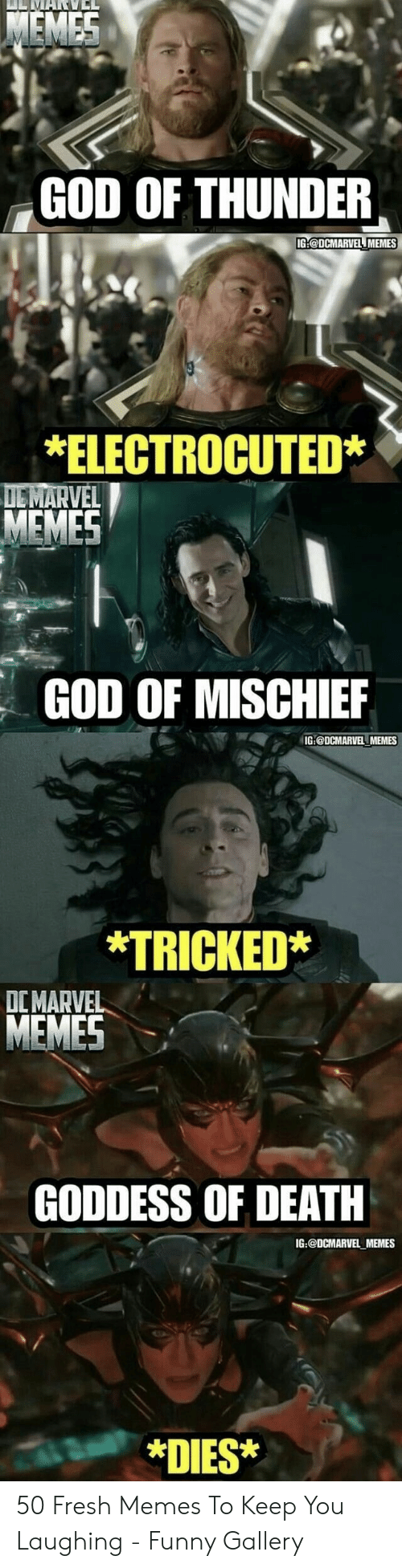 Fresh, Funny, and God: GOD OF THUNDER  IG:@DCMARVEL MEMES  *ELECTROCUTED*  MEMES  GOD OF MISCHIEF  IG:@DCMARVEL MEMES  *TRICKED*  DCMARVEL  GODDESS OF DEATH  IG:@DCMARVEL MEMES  *DIES* 50 Fresh Memes To Keep You Laughing - Funny Gallery