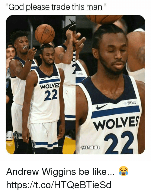 """Be Like, God, and Andrew Wiggins: """"God please trade this man""""  itbit  WOLVE  fitbit  WOLVES  @NBAMEMES Andrew Wiggins be like... 😂 https://t.co/HTQeBTieSd"""