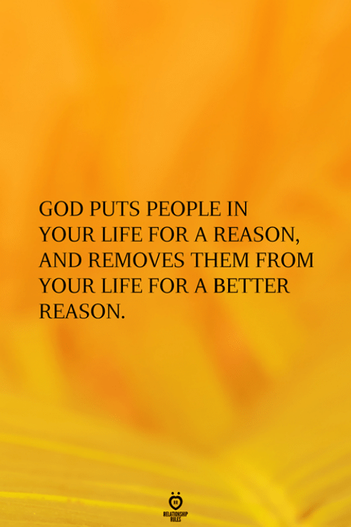 God, Life, and Reason: GOD PUTS PEOPLE IN  YOUR LIFE FOR A REASON,  AND REMOVES THEM FROM  YOUR LIFE FOR A BETTER  REASON.  aNoHP