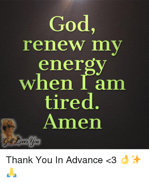 Energy, God, and Memes: God,  renew mV  energy  when I am  tired  Amen  es thou  oll Thank You In Advance <3 👌✨🙏