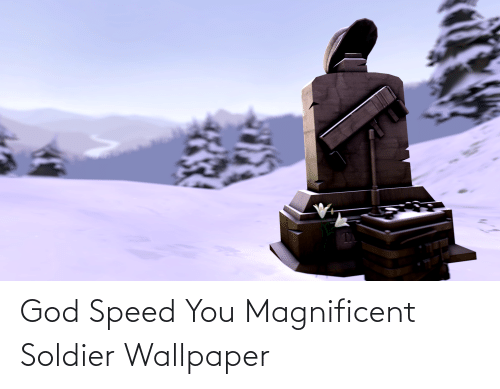 Wallpaper: God Speed You Magnificent Soldier Wallpaper