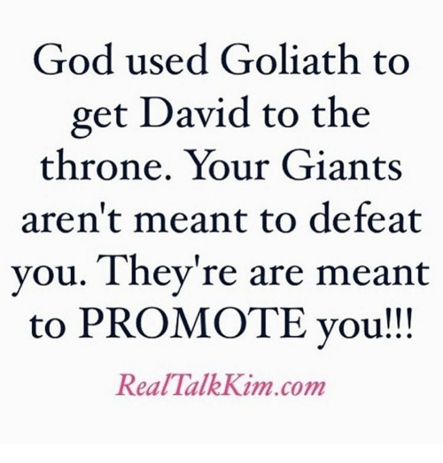 Memes, Giant, and Giants: God used Goliath to  get David to the  throne. Your Giants  aren't meant to defeat  you. They're are meant  to PROMOTE you  Real Talk Kim com