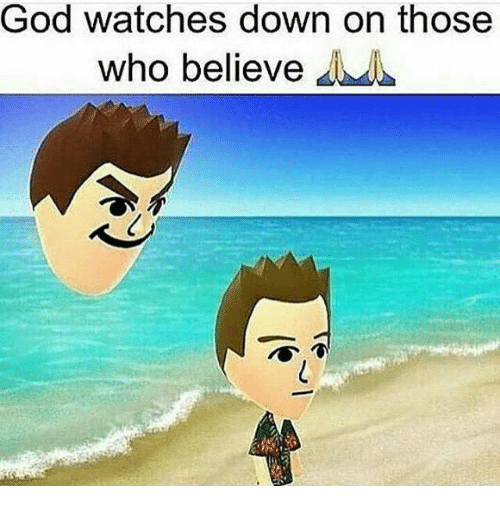 God, Watches, and Who: God watches down on those  who believe