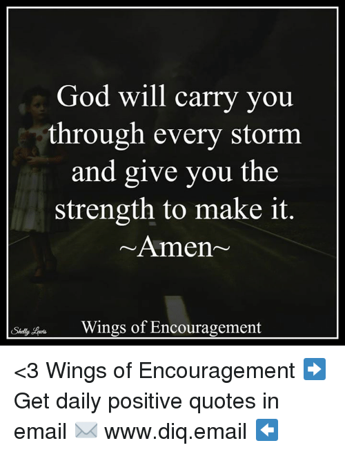 God, Memes, and Email: God will carry you  through every storm  and give you the  strength to make it  Amen  Wings of Encouragement  Shelly <3 Wings of Encouragement  ➡ Get daily positive quotes in email ✉ www.diq.email ⬅