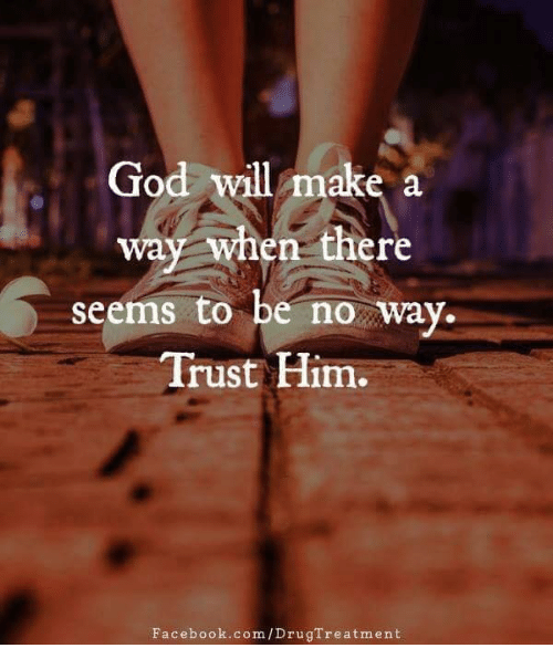 Facebook, God, and Memes: God will make a  way when there  seems to be no way  Trust Him.  Facebook.com/DrugTreatment