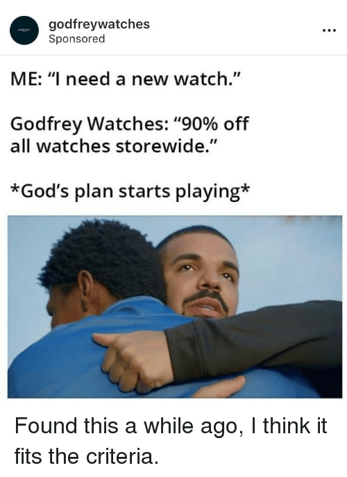"""Watch, Watches, and Think: godfreywatches  Sponsored  ME: """"I need a new watch.""""  Godfrey Watches: """"90% off  all watches storewide.""""  *God's plan starts playing*"""