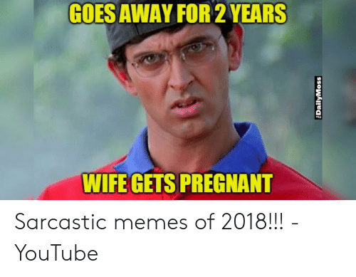 Dailymoss: GOES AWAY FOR 2 YEARS  WIFE GETS PREGNANT  DailyMoss Sarcastic memes of 2018!!! - YouTube