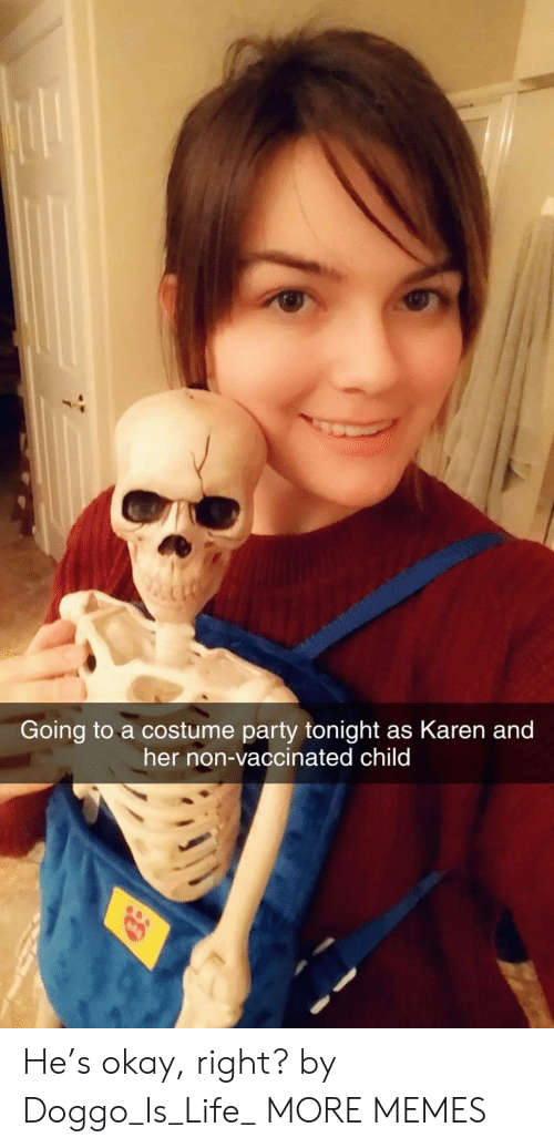 Dank, Life, and Memes: Going to a costume party tonight as Karen and  her non-vaccinated child He's okay, right? by Doggo_Is_Life_ MORE MEMES