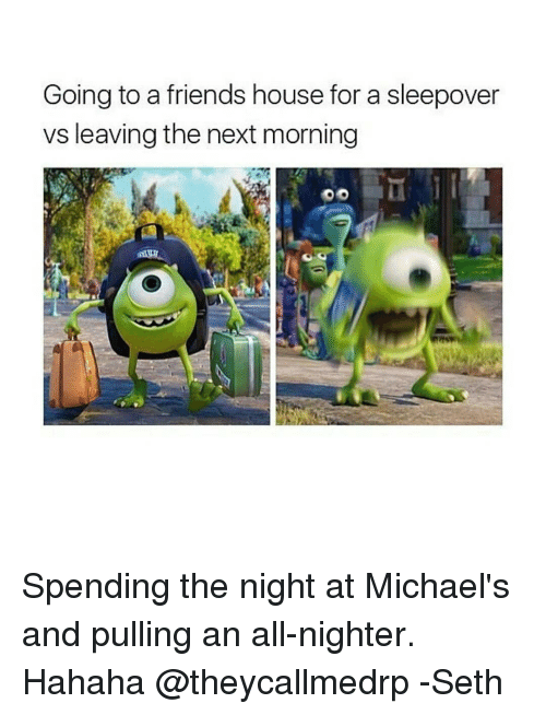 going to a friends house for a sleepover vs leaving the next morning