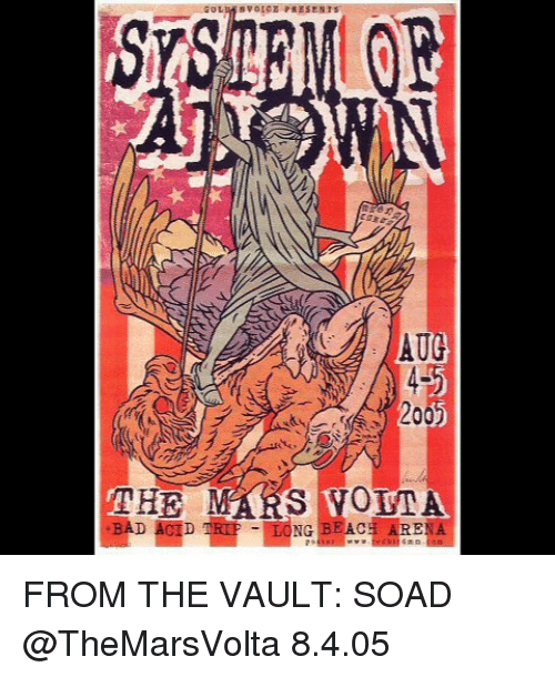 soad: GOL  AUG  200  S OMA.  THE  BAD ACID TRIP LONG  BEAC  ARENA FROM THE VAULT: SOAD @TheMarsVolta 8.4.05