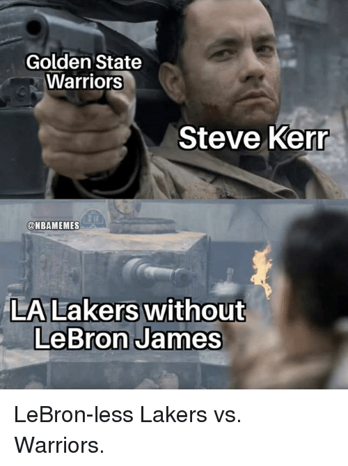 Steve Kerr: Golden State  Warriors  Steve Kerr  @NBAMEMES  LeBron James LeBron-less Lakers vs. Warriors.