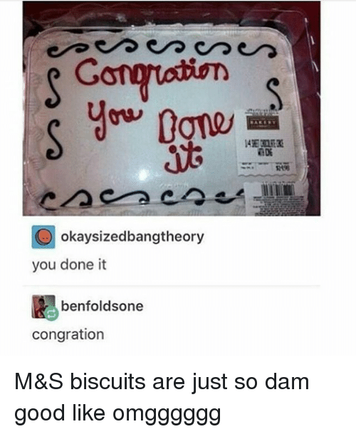congration: Gong  O Okaysizedbangtheory  you done it  benfoldsone  congration M&S biscuits are just so dam good like omgggggg
