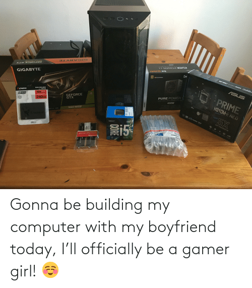 building: Gonna be building my computer with my boyfriend today, I'll officially be a gamer girl! ☺️