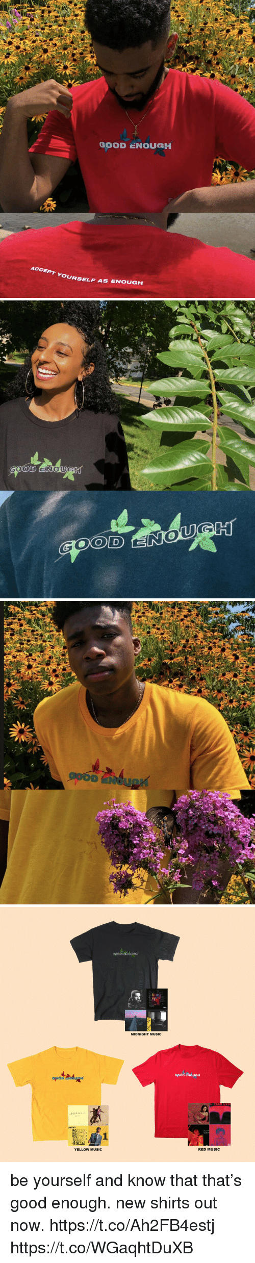 Funny, Music, and Good: GOOD ENOUGH  OURSELF AS ENOUGH   GOOD ENOueH  MIDNIGHT MUSIC  GOOD ENOUGH  behana  MGMT  YELLOW MUSIC  RED MUSIC be yourself and know that that's good enough.   new shirts out now.  https://t.co/Ah2FB4estj https://t.co/WGaqhtDuXB