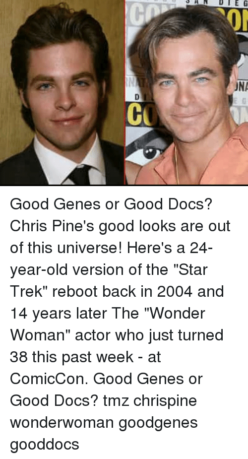 "Memes, Star Trek, and Good: Good Genes or Good Docs? Chris Pine's good looks are out of this universe! Here's a 24-year-old version of the ""Star Trek"" reboot back in 2004 and 14 years later The ""Wonder Woman"" actor who just turned 38 this past week - at ComicCon. Good Genes or Good Docs? tmz chrispine wonderwoman goodgenes gooddocs"