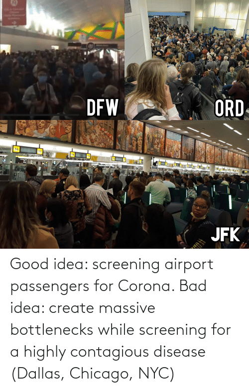 Passengers: Good idea: screening airport passengers for Corona. Bad idea: create massive bottlenecks while screening for a highly contagious disease (Dallas, Chicago, NYC)