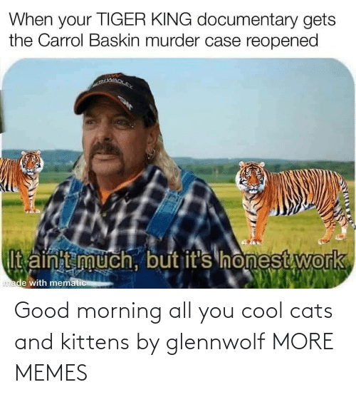 All You: Good morning all you cool cats and kittens by glennwolf MORE MEMES