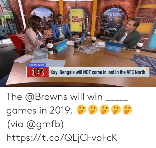Bengals: GOOD  MORNING  FOOTBALL  Surface  Spoiler Alert  NER  Kay: Bengals will NOT come in last in the AFC North The @Browns will win _____ games in 2019.  🤔🤔🤔🤔🤔 (via @gmfb) https://t.co/QLjCFvoFcK