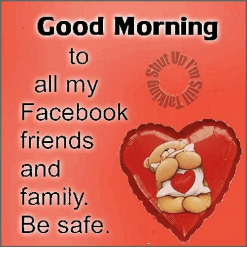 Good Morning To All My Facebook Friends And Family Be Safe