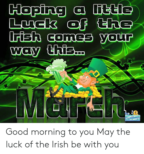 Dank, Irish, and Good Morning: Good morning to you   May the luck of the Irish be with you