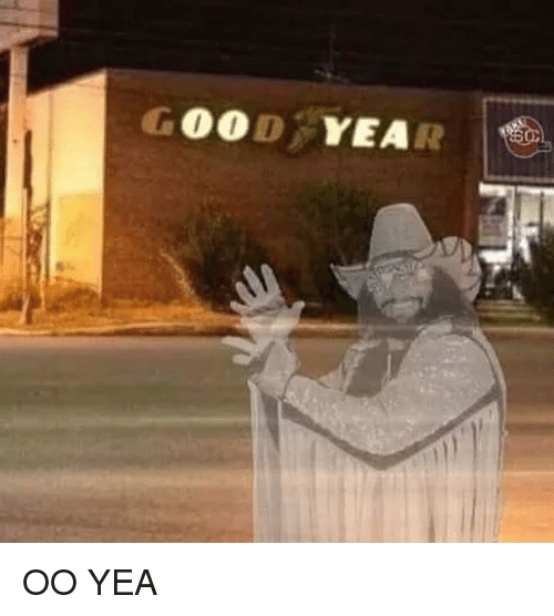 Good, Dank Memes, and Yea: GOOD YEAR OO YEA