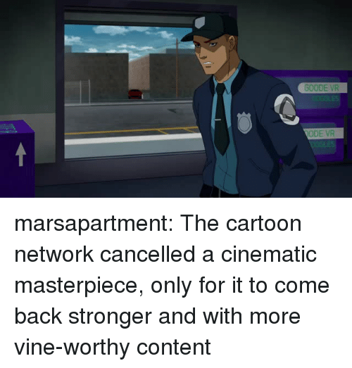 Cartoon Network, Target, and Tumblr: GOODE VR  ODE VR marsapartment:  The cartoon network cancelled a cinematic masterpiece, only for it to come back stronger and with more vine-worthy content