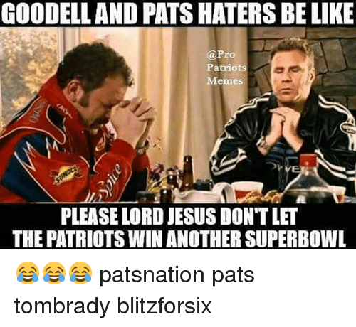 Pro Patriots: GOODELLAND PATS HATERS BE LIKE  @Pro  Patriots  Memes  PLEASE LORD JESUS DON'T LET  THE PATRIOTS WIN ANOTHER SUPERBOWL 😂😂😂 patsnation pats tombrady blitzforsix