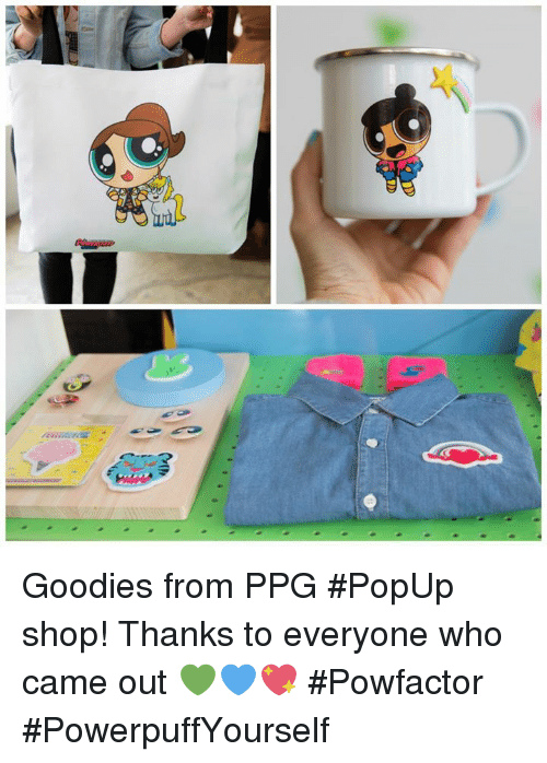 popup: Goodies from PPG #PopUp shop! Thanks to everyone who came out 💚💙💖 #Powfactor #PowerpuffYourself