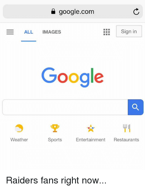 Google, Nfl, and Sports: google.com  ALL IMAGES  Sign in  Google  Weather  Sports  Entertainment Restaurants Raiders fans right now...