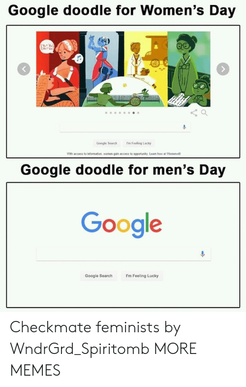Dank, Google, and Memes: Google doodle for Women's Day  Google Search 'm Feeling Lucky  With access to information women gain access to opportunity. Learn how at Womenwill  Google doodle for men's Day  Gooale  Google Search I'm Feeling Lucky Checkmate feminists by WndrGrd_Spiritomb MORE MEMES