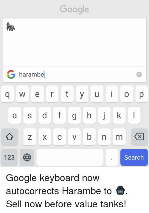 Harambism: Google  G haramb  q w e r t y u i o p  a s d f g h j k  123  Search Google keyboard now autocorrects Harambe to 🦍. Sell now before value tanks!