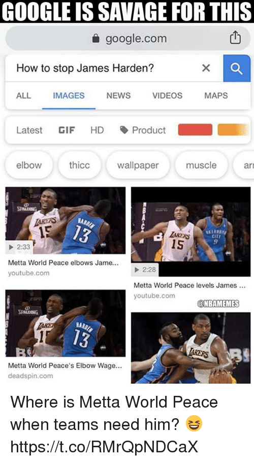 Gif, Google, and James Harden: GOOGLE IS SAVAGE FOR THIS  a google.com  How to stop James Harden?  ALL IMAGES NEWS VIDEOS MAPS  Latest GIF HD丶Product  elbowthcwallpapermusclear  AKERS  15  9  2:33  Metta World Peace elbows Jame  youtube.com  2:28  Metta World Peace levels James  youtube.comES  HA  Metta World Peace's Elbow Wage..  deadspin.com Where is Metta World Peace when teams need him? 😆 https://t.co/RMrQpNDCaX